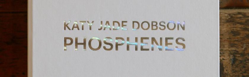 phosphenes | KATY JADE DOBSON